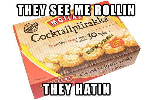 Cocktailpiirakka: They see me rollin, they hatin